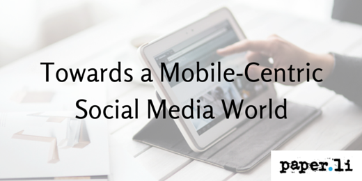 Towards a Mobile-Centric Social Media World