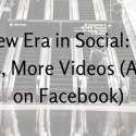 A New Era in Social- Less Photos, More Videos (At Least on Facebook)
