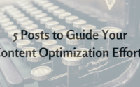 5 Posts to Guide Your Content Optimization Efforts