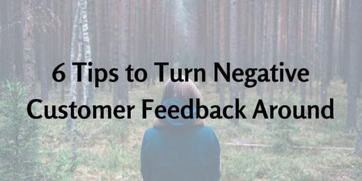 6 tips to turn negative customer feedback around